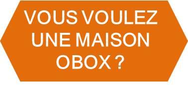 Vous voulez une Maison Obox?